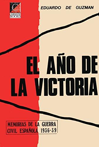 EL AÑO DE LA VICTORIA: Memorias de la Guerra Civil Española 1936-39