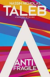 Antifragile: Things that Gain from Disorder by Nassim Nicholas Taleb (2012-11-27)