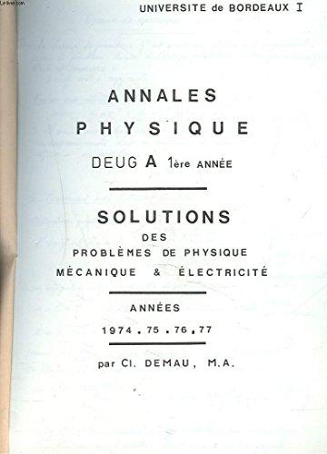 SOLUTIONS DES PROBLEMES DE PHYSIQUE, MECANIQUE ET ELECTRICITE. DEUG A 1e ANNEE. ANNEES 1974-1977.