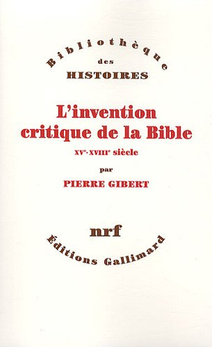L'invention critique de la Bible: XVe-XVIIIe siècle par Pierre Gibert