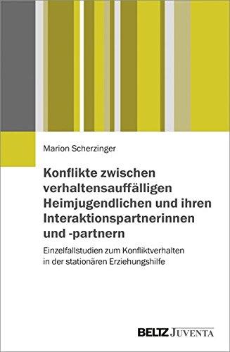 Konflikte zwischen verhaltensauffälligen Heimjugendlichen und ihren Interaktionspartnerinnen und -partnern: Einzelfallstudien zum Konfliktverhalten in der stationären Erziehungshilfe
