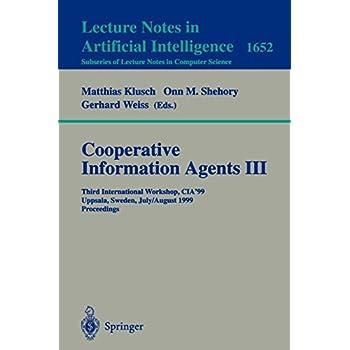 Cooperative Information Agents III: Third International Workshop, CIA'99 Uppsala, Sweden, July 31 - August 2, 1999 Proceedings
