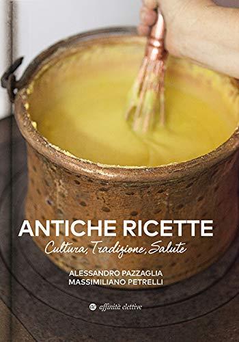 Antiche ricette. Cultura, tradizione, salute dal territorio marchigiano
