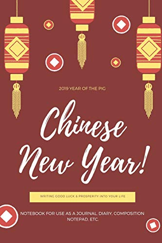 2019 YEAR OF THE PIG Chinese New Year! WRITING GOOD LUCK & PROSPERITY INTO YOUR LIFE NOTEBOOK FOR USE AS A JOURNAL, DIARY, COMPOSITION NOTEPAD, ETC.: ... Red, Traditional Lamps from China Theme Cover