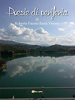 Poesie di Periferia di [Roberta Fausta Ilaria Visone]