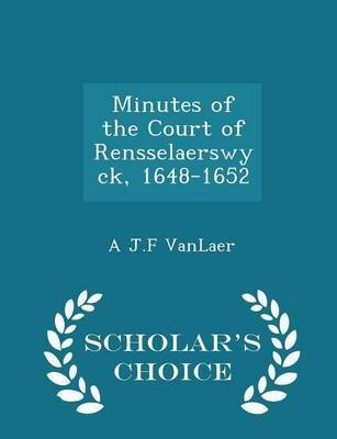 [Minutes of the Court of Rensselaerswyck, 1648-1652 - Scholar's Choice Edition] (By (author) A J F Vanlaer) [published: February, 2015]