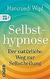 Selbsthypnose: Der natürliche Weg zur Selbstheilung