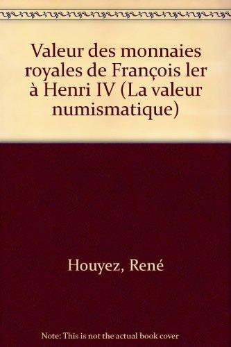 Valeur des monnaies royales : De Louis XIII à Louis XVI (La Valeur numismatique) par René Houyez