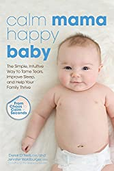 Calm Mama, Happy Baby: The Simple, Intuitive Way to Tame Tears, Improve Sleep, and Help Your Family Thrive