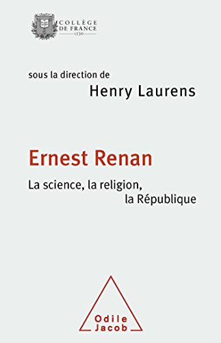 Ernest Renan : La science, la religion, la République par Henry Laurens, Collectif