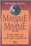 Scarica Libro Massime minime Il senso della vita in oltre 250 detti acidi arguti paradossali (PDF,EPUB,MOBI) Online Italiano Gratis