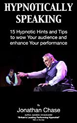 Hypnotically Speaking 15 Hints and Tips for a Mesmeric Performance (Hypnotic Handbooks) (English Edition)