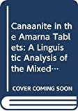 Handbuch der Orientalistik / Canaanite in the Amarna Tablets: A Linguistic Analysis of the Mixed Dialect used by Scribes from Canaan (HANDBOOK OF ORIENTAL STUDIES/HANDBUCH DER ORIENTALISTIK) - Anson F Rainey