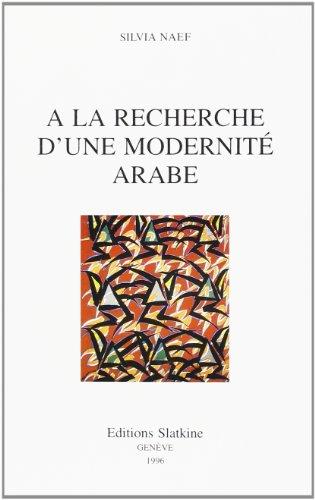 A la recherche d'une modernité arabe: L'évolution des arts plastiques en Egypte, au Liban et en Irak par Silvia Naef