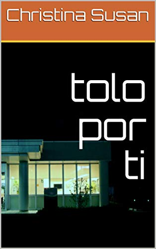 tolo por ti (Galician Edition) por Christina Susan