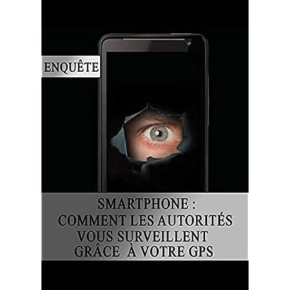 Smartphone : Comment les Autorités vous Surveillent grâce à votre GPS
