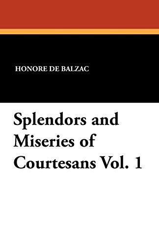 Splendors and Miseries of Courtesans Vol. 1 by Honore De Balzac (2011-10-01)