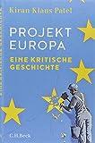 Projekt Europa: Eine kritische Geschichte - Kiran Klaus Patel