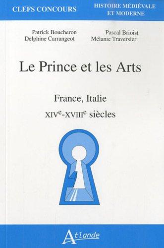 Le Prince et les Arts : France, Italie, XIVe-XVIIIe siècles