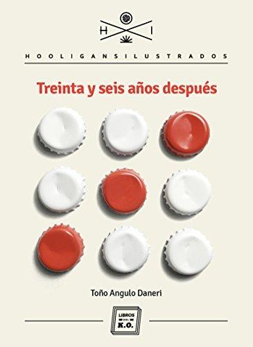 Treinta y seis años después (Hooligans Ilustrados) por Toño Angulo Daneri