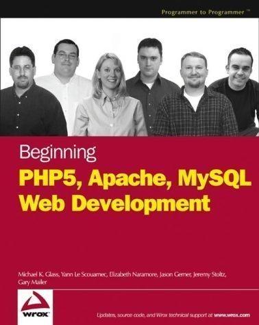 Beginning PHP5, Apache, and MySQL Web Development (Programmer to Programmer) by Naramore, Elizabeth, Gerner, Jason, Le Scouarnec, Yann, Stol published by John Wiley & Sons (2005)
