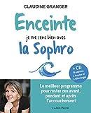 Enceinte je me sens bien avec la sophro : Le meilleur programme pour rester zen avant pendant et après l accouchement (+cd 15 séances à écouter et à télécharger)...