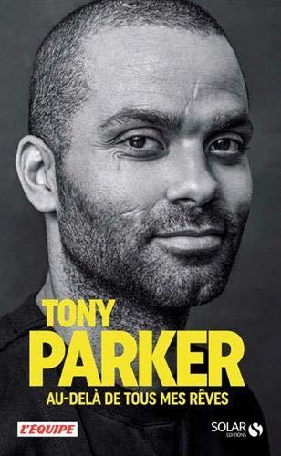 Tony Parker : Au-delà de tous mes rêves