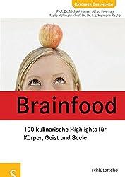 Brainfood: 100 kulinarische Highlights für Körper, Geist und Seele