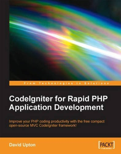 CodeIgniter for Rapid PHP Application Development: Improve your PHP coding productivity with the free compact open-source MVC CodeIgniter framework! 1st edition by Upton, David (2007) Paperback