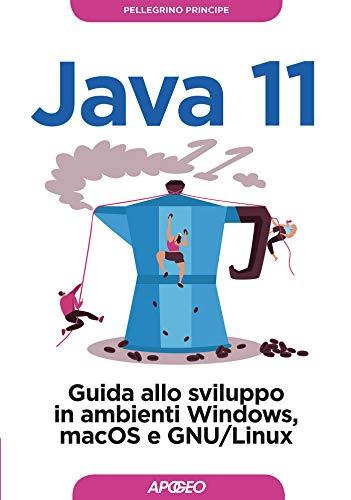 Java 11. Guida allo sviluppo in ambienti Windows, macOS e GNU/Linux di Pellegrino Principe