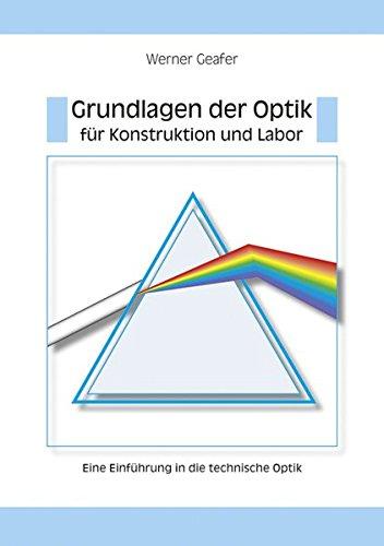 Grundlagen der Optik für Konstruktion und Labor - Eine Einführung in die technische Optik