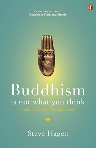 Buddhism is Not What You Think: Finding Freedom Beyond Beliefs por Steve Hagen