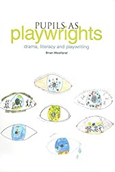Pupils as Playwrights: Drama, Literacy and Playwriting