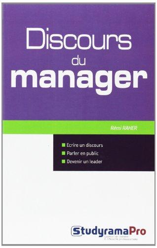 Discours du Manager : Comment écrire un discours, parler en public et devenir un leader ? par Rémi Raher