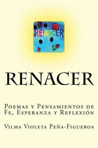 Renacer: Poemas y Pensamientos de Fe, Esperanza y Reflexion por Vilma Violeta Pena-Figueroa