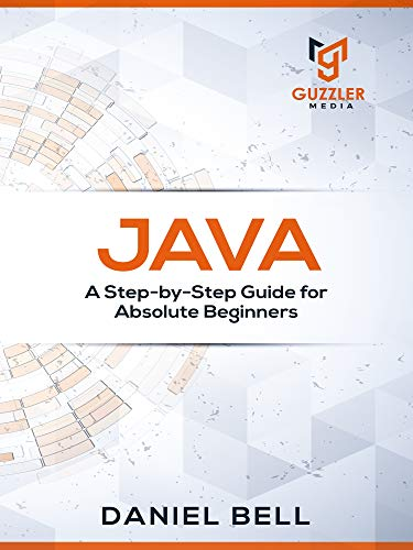 Java: A Step-by-Step Guide for Absolute Beginners (English Edition)