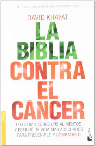 La biblia contra el cáncer: Lo último sobre los alimentos y estilos de vida más adecuados para prevenirlo. (Divulgación. Ciencia)