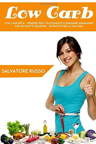low carb:: low carb dieta - perdere peso velocemente & dimagrire mangiando  con 50 ricette deliziose - 50 ricette per la tua linea
