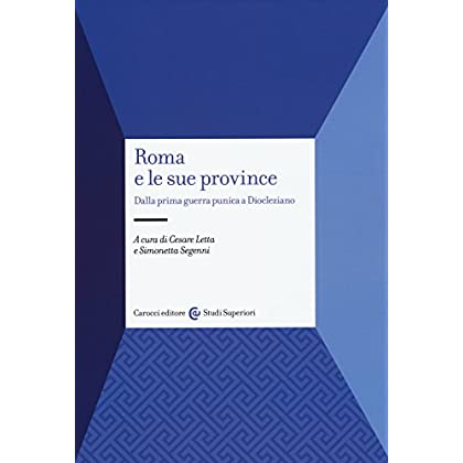Roma E Le Sue Province. Dalla Prima Guerra Punica A Diocleziano