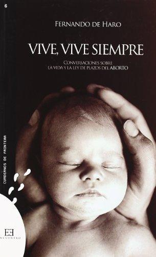 Vive, vive siempre: Conversaciones sobre la vida y la ley del plazos del aborto (Cuadernos de frontera)