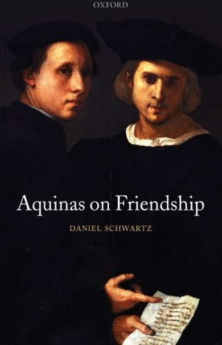 Aquinas on Friendship (Oxford Philosophical Monographs)