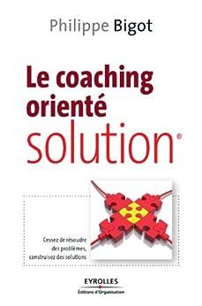 Le coaching orienté solution par [Bigot, Philippe]