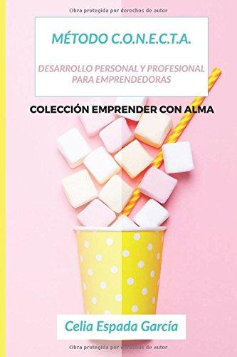 Método Conecta: Desarrollo Personal y Profesional para Emprendedoras (Emprender con Alma)