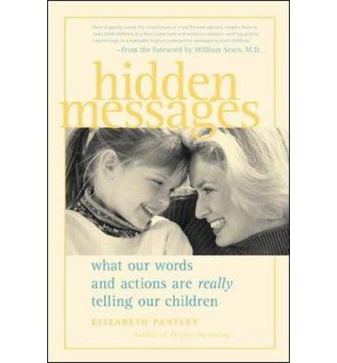 Hidden Messages: What Our Words and Actions are Really Telling Our Children (Pantley) (Paperback) - Common