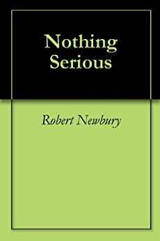 Nothing Serious by [Newbury, Robert]