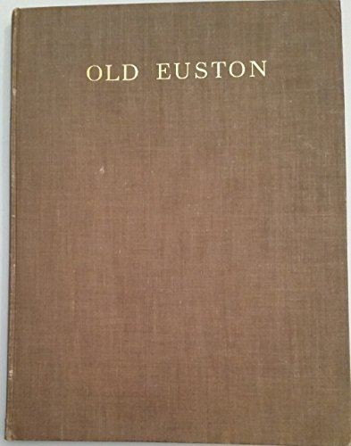 Euston Station (OLD EUSTON AN ACCOUNT OF THE BEGINNING OF THE LONDON AND BIRMINGHAM RAILWAY AND THE BUILDING OF EUSTON STATION)