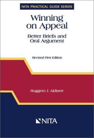 Winning on Appeal : Better Briefs and Oral Argument (NITA's Practical Guide Series) (NITA practical guide series) by Hon. Ruggero J. Aldisert (1996-03-24)
