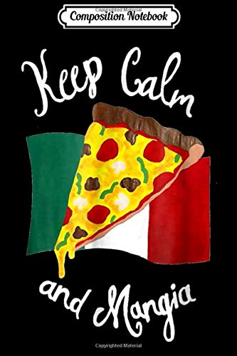 Composition Notebook: Keep Calm and Mangia Pizza Italian Food Gift Journal/Notebook Blank Lined Ruled 6x9 100 Pages