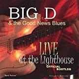 Live at the Lighthouse Official Bootleg by Big D & The Good News Blues (2006-12-26)