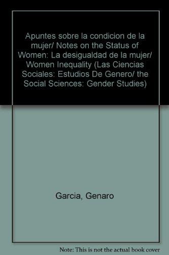 Apuntes sobre la condicion de la mujer/ Notes on the Status of Women: La desigualdad de la mujer/ Women Inequality (Las Ciencias Sociales: Estudios De Genero/ The Social Sciences: Gender Studies) por Genaro Garcia